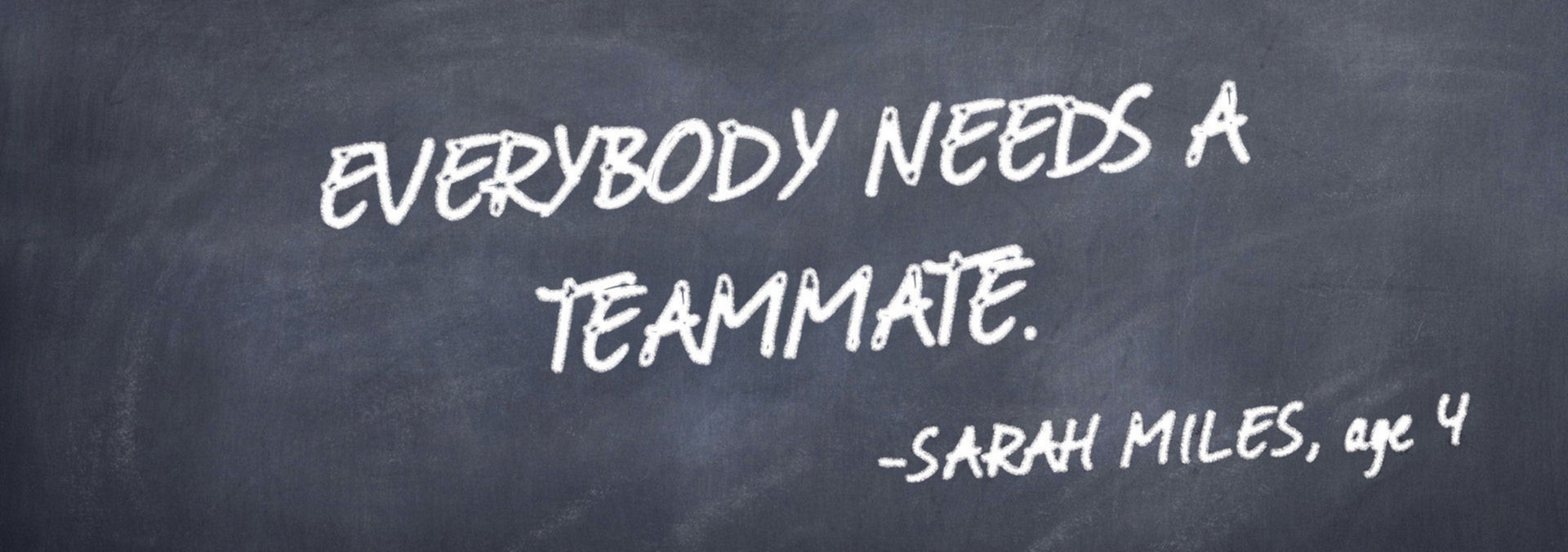 Everybody Needs A Teammate